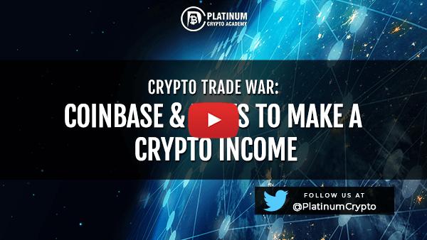 Crypto Trade War, Coinbase & Ways to Make A Crypto Income