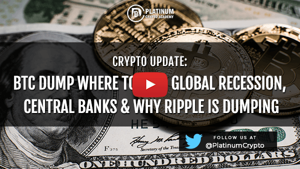 Crypto Update – BTC Dump Where To Buy, Global Recession, Central Banks & Why Ripple Is Dumping