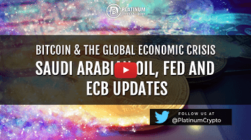 Bitcoin & The Global Economic Crisis – Saudi Arabian Oil, FED and ECB Updates
