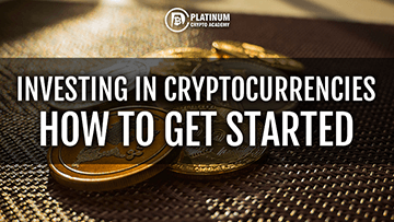 Investing in Cryptocurrencies  – How To Get Started