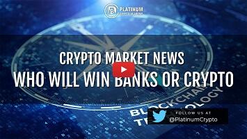 CRYPTO MARKET NEWS  – WHO WILL WIN BANKS OR CRYPTO