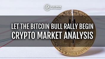 Let The Bitcoin Bull Rally Begin – Crypto Market Analysis